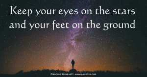 keep-your-eyes-on-the-stars-and-your-feet-on-the-ground